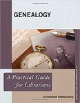 Genealogy: A Practical Guide for Librarians by Katherine Pennavaria