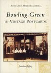 Bowling Green in Vintage Postcards by Jonathan Jeffrey