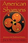 American Shamans: Journeys with Traditional Healers by Jack G. Montgomery Jr.