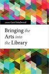 Bringing the Arts into the Library by Jack G. Montgomery Jr., Contributor and Carol Smallwood, Editor