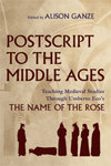 Postscript to the Middle Ages: Teaching Medieval Studies through Umberto Eco's The Name of the Rose by Alison (Ganze) Langdon