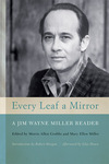Every Leaf a Mirror: A Jim Wayne Miller Reader by Mary Ellen Miller, Editor and Morris Allen Grubbs, Editor