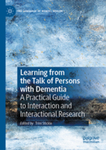 Learning from the Talk of Persons with Dementia: A Practical Guide to Interaction and Interactional Research by Trini Stickle Editor