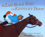 The Last Black King of the Kentucky Derby: The Story of Jimmy Winkfield by Crystal Hubbard and Robert McGuire