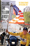 Selling the Yellow Jersey: The Tour de France in the Global Era by Eric Reed