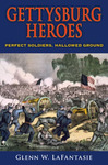 Gettysburg Heroes: Perfect Soldiers, Hallowed Ground by Glen W. LaFantasie
