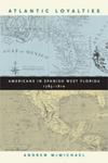 Atlantic Loyalties Americans in Spanish West Florida, 1785–1810
