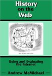 History on the Web: Using and Evaluating the Internet by Andrew McMichael