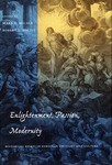 Enlightenment, Passion, Modernity: Historical Essays in European Thought and Culture by Robert L. Dietle, Editor and Mark S. Micale, Editor