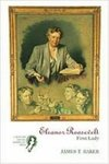 Eleanor Roosevelt: First Lady: Creators of the American Mind Series, Volume II 1st Edition by James T. Baker