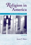 Religion in America, Volume II: Primary Sources in U.S. History Series by James T. Baker