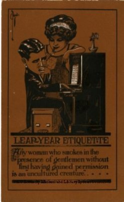 Leap Year Etiquette, any woman who smokes in the presence of gentlemen without first having gained permission is an uncultured creature