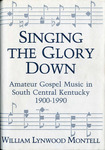 Singing the Glory Down by William Lynwood Montell