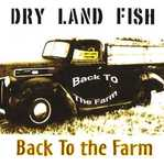Back to the Farm by Dry Land Fish