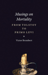 Musings on Mortality: Tolstoy to Primo Levi by Victor Brombert