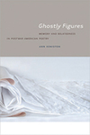 Ghostly Figures: Memory and Belatedness in Postwar American Poetry by Ann Keniston