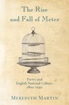 The Rise and Fall of Meter: Poetry and English National Culture, 1860-1930 by Meredith Martin