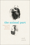 The Animal Part: Human and Other Animals in the Poetic Imagination by Mark Payne
