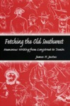 Fetching the Old Southwest Humorous Writing from Longstreet to Twain by James H. Justus