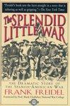 The Splendid Little War by Frank Freidel (E715 .F7 2002) by Manuscripts & Folklife Archives