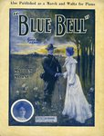 Blue Bell: March Song and Chorus by Edward Madden and Theodore F. Morse (SM03156) by Kentucky Library Research Collection